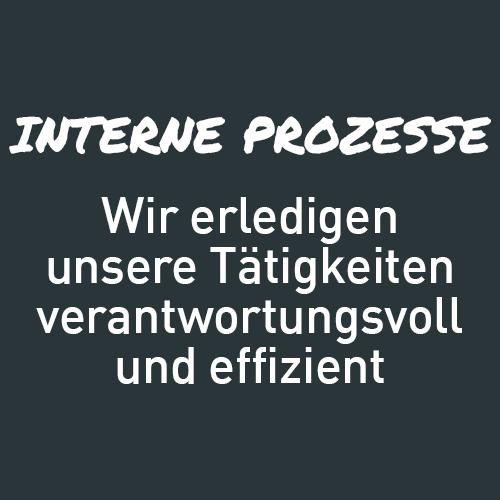 Interne Prozesse: Wir erledigen unsere Tätigkeiten verantwortungsvoll und effizient