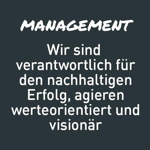 Management: Wir sind verantwortlich für den nachhaltigen Erfolg, agieren werteorientiert und visionär