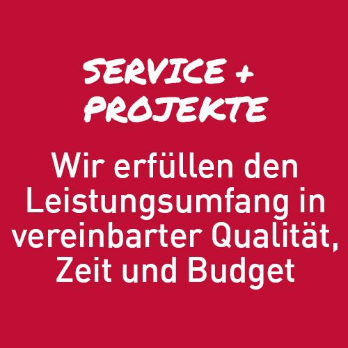 Service +  Projekte: Wir erfüllen den Leistungsumfang in vereinbarter Qualität, Zeit und Budget